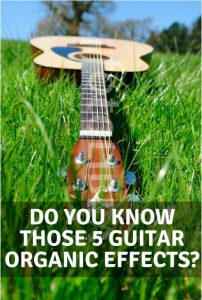 Guitar Effects Without Amp – Organic Tricks To Enrich Your Acoustic Playing