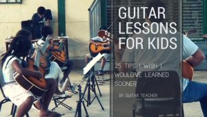 Guitar Lessons For kids- 25 Tips I Wish I Would've Learned Sooner