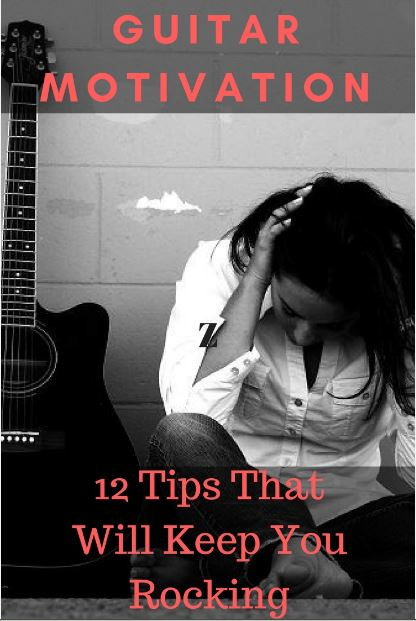 12 Guitar Motivation Tips That Will Keep You Rocking