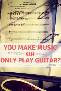 Are You Making Music Or Only Play Guitar?