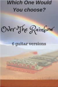 Over The Rainbow Guitar Versions- Which of the 6 would you choose?
