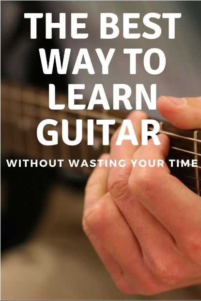 What Is The Best Way To Learn Guitar Without Wasting Your Time?
