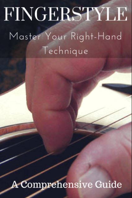 Fingerstyle Comprehensive Guide To Master Your Right Hand Technique