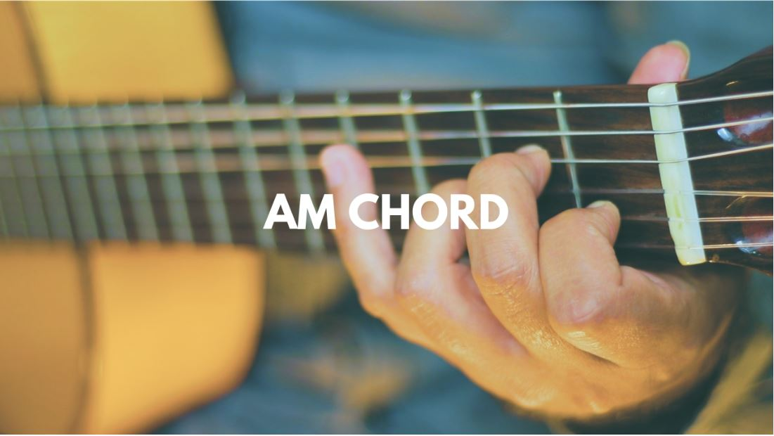 Am Chord On Guitar- Master Your Fingerboard With Those 7 Shapes
